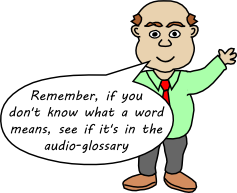 If you don't know what a word means, look in the audio-glossary